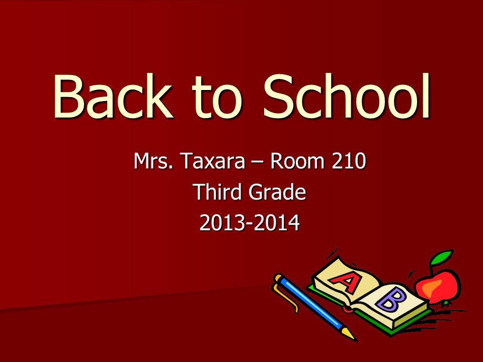 Back to School Mrs. Taxara – Room 210 Third Grade 2013-2014