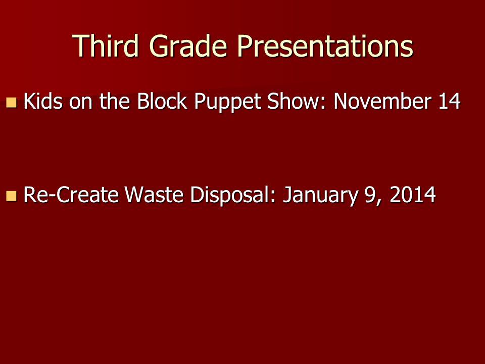 Third Grade Presentations Kids on the Block Puppet Show: November 14 Kids on the Block Puppet Show: November 14 Re-Create Waste Disposal: January 9, 2