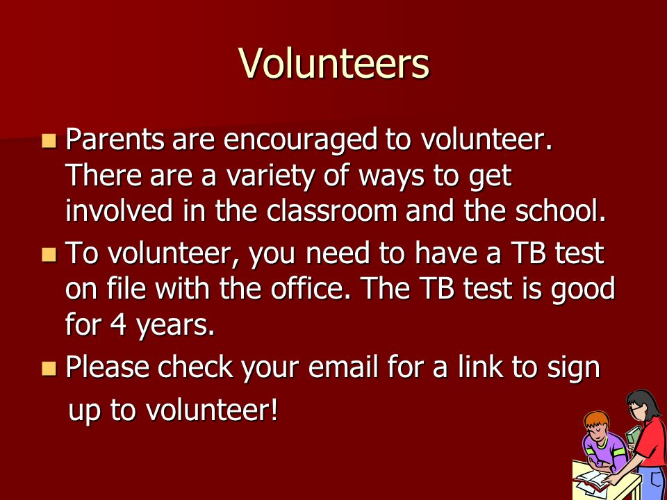 Volunteers Parents are encouraged to volunteer. There are a variety of ways to get involved in the classroom and the school. Parents are encouraged to