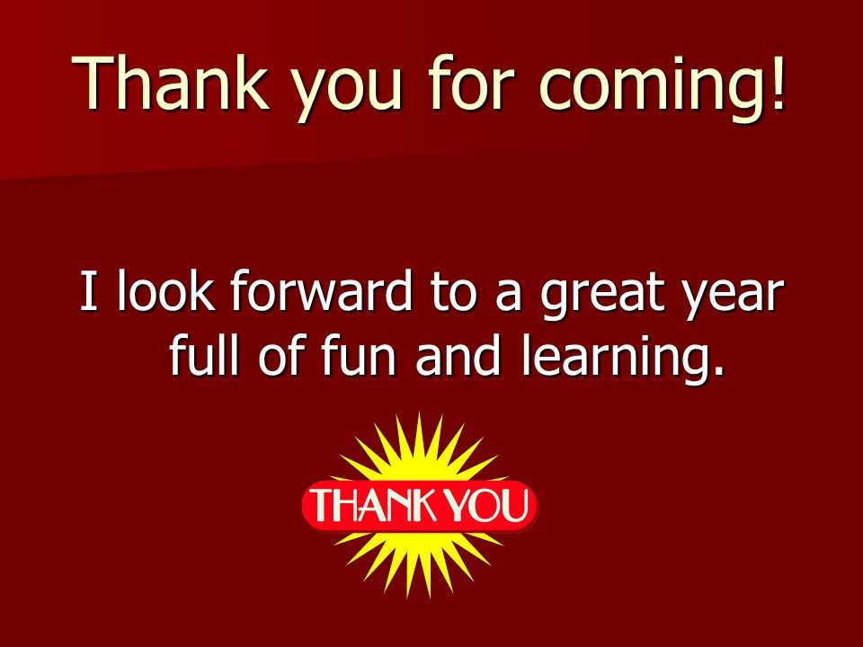 Thank you for coming! I look forward to a great year full of fun and learning.