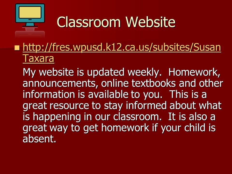 Classroom Website http://fres.wpusd.k12.ca.us/subsites/Susan Taxara http://fres.wpusd.k12.ca.us/subsites/Susan Taxara http://fres.wpusd.k12.ca.us/subsites/Susan Taxara http://fres.wpusd.k12.ca.us/subsites/Susan Taxara My website is updated weekly.