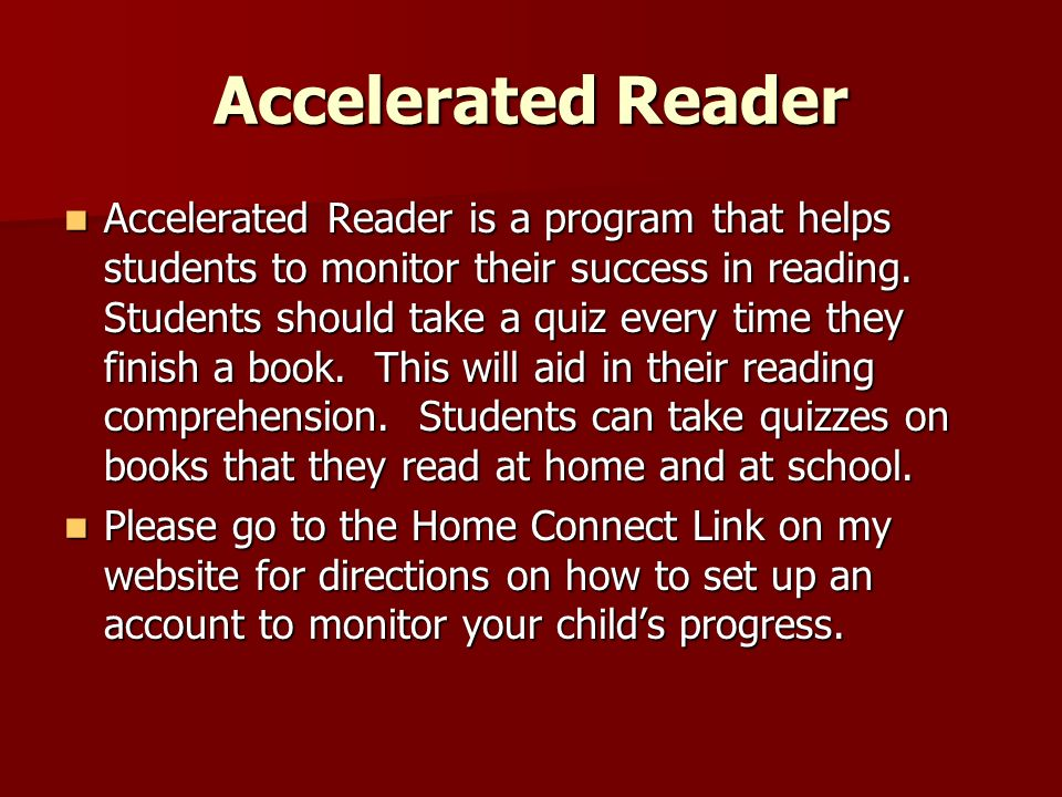 Accelerated Reader Accelerated Reader is a program that helps students to monitor their success in reading. Students should take a quiz every time the