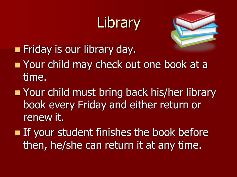 Library Friday is our library day.Friday is our library day.