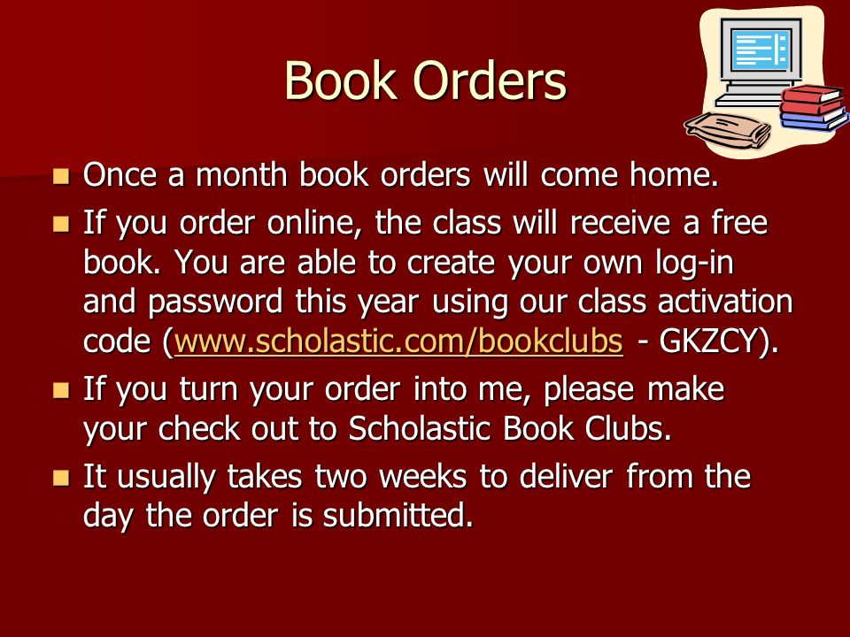 Book Orders Once a month book orders will come home. Once a month book orders will come home. If you order online, the class will receive a free book.