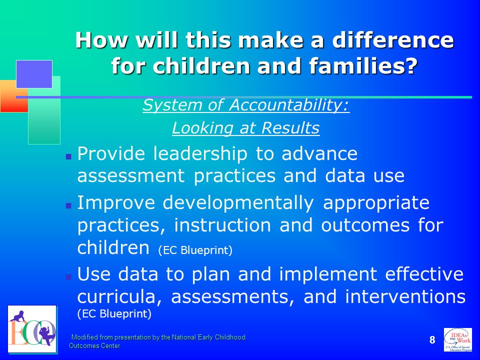 Modified from presentation by the National Early Childhood Outcomes Center 8 How will this make a difference for children and families? System of Acco