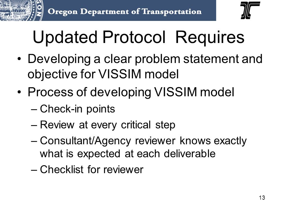 13 Updated Protocol Requires Developing a clear problem statement and objective for VISSIM model Process of developing VISSIM model –Check-in points –