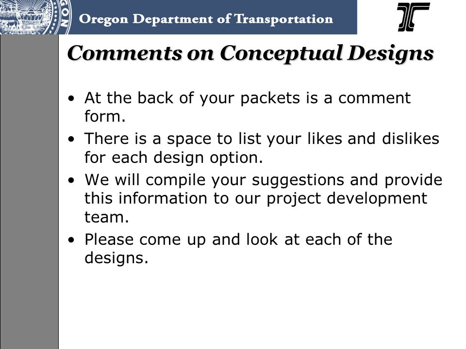 Comments on Conceptual Designs At the back of your packets is a comment form.