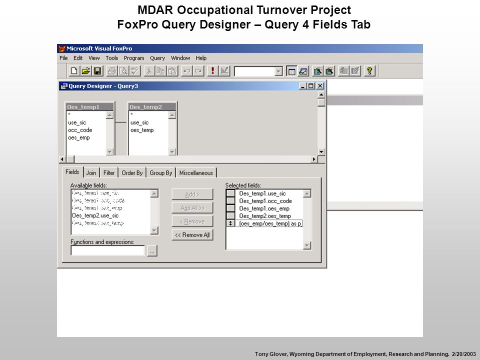 MDAR Occupational Turnover Project FoxPro Query Designer – Query 4 Fields Tab Tony Glover, Wyoming Department of Employment, Research and Planning.