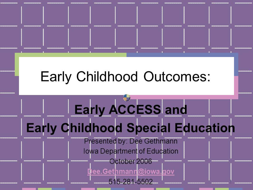1 Early Childhood Outcomes: Early ACCESS and Early Childhood Special Education Presented by: Dee Gethmann Iowa Department of Education October 2006 Dee.Gethmann@iowa.gov 515-281-5502