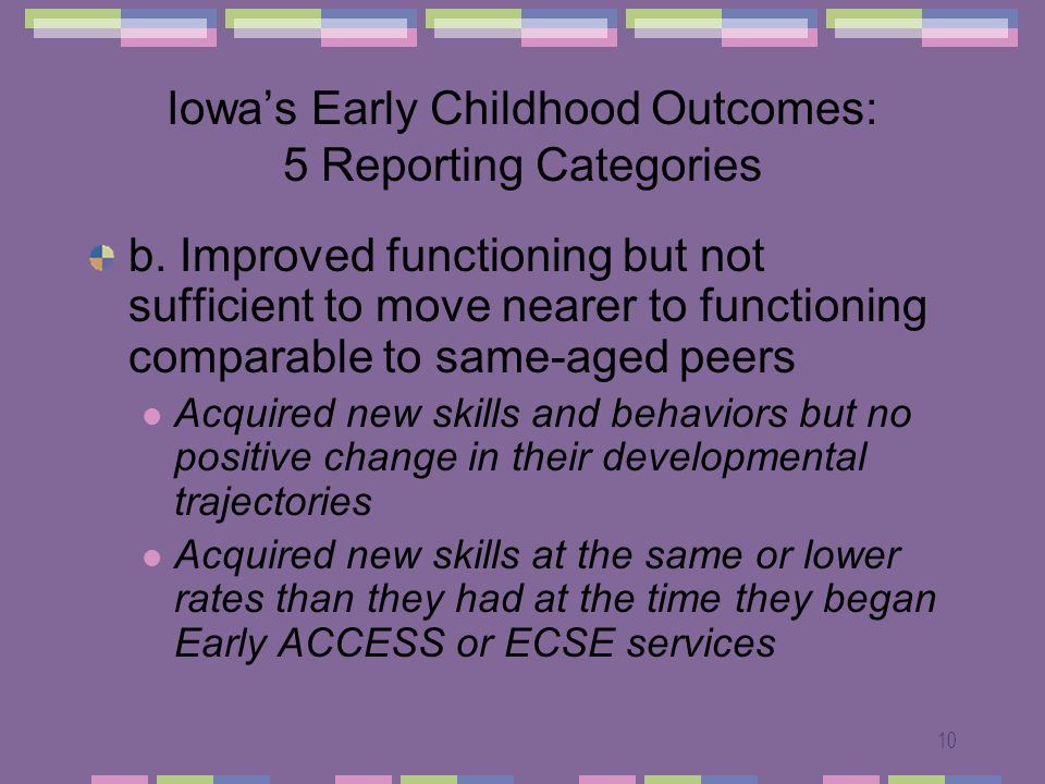 10 Iowas Early Childhood Outcomes: 5 Reporting Categories b.