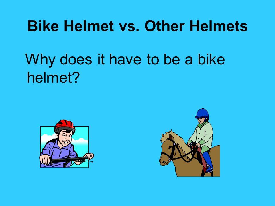 Bike Helmet vs. Other Helmets Why does it have to be a bike helmet