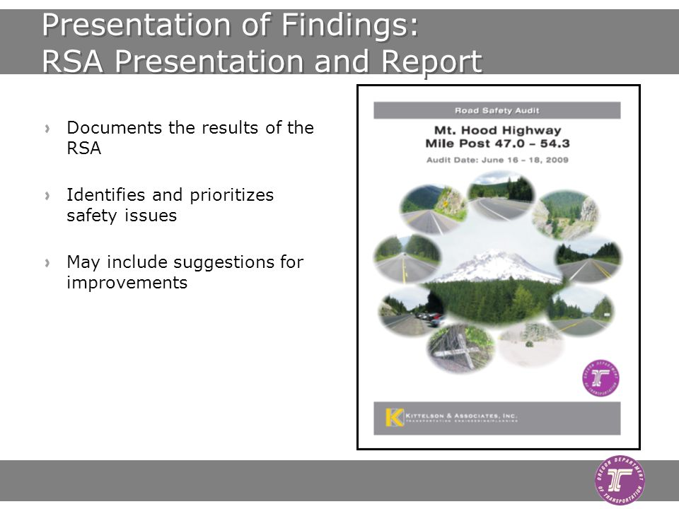 Presentation of Findings: RSA Presentation and Report Documents the results of the RSA Identifies and prioritizes safety issues May include suggestions for improvements