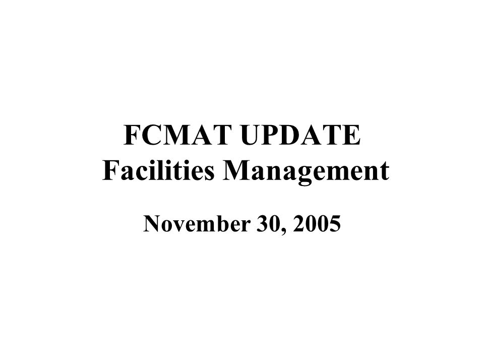 FCMAT UPDATE Facilities Management November 30, 2005