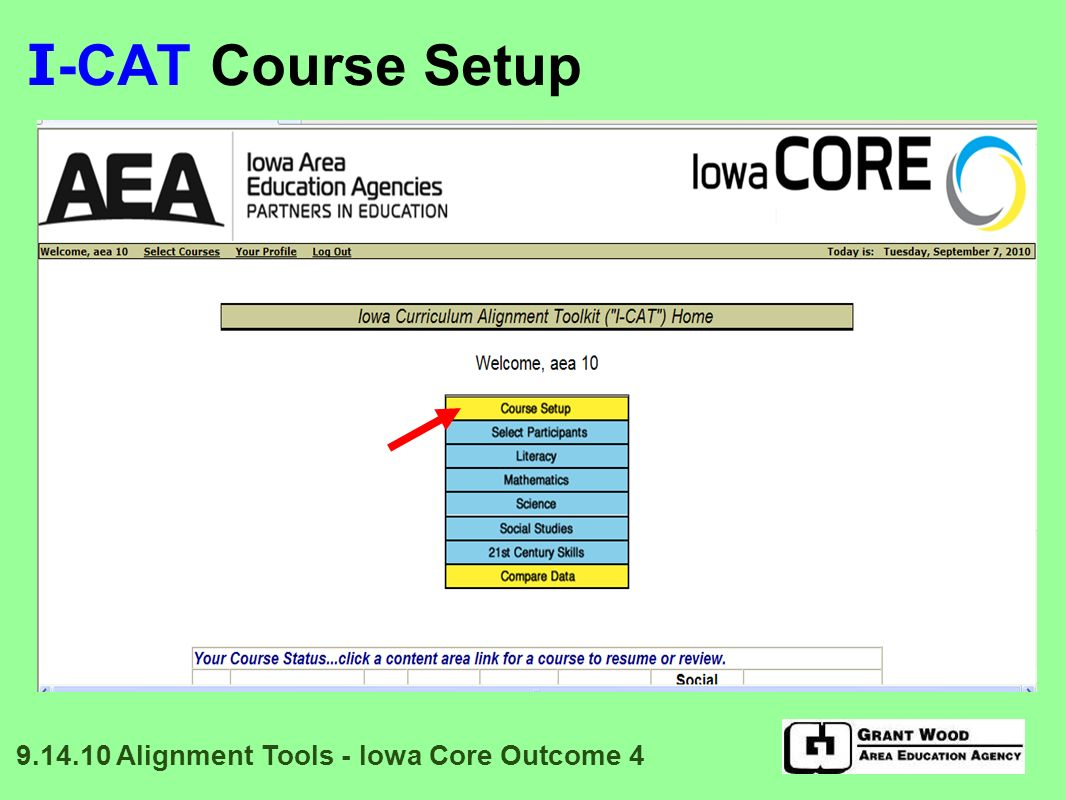 I -CAT: Data Display Percent alignment between what is taught and the Details within each Essential Concepts/Skill Sets is displayed 0% means no Details taught for that Essential Concept/Skill Set 100% means all Details taught for that Essential Concept/Skill Set Everything in between means some but not all Details taught 9.14.10 Alignment Tools - Iowa Core Outcome 4
