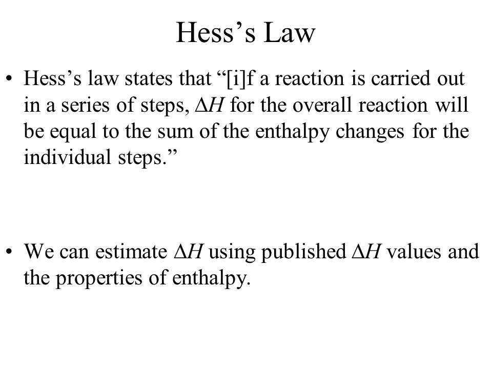 Hesss Law Hesss law states that [i]f a reaction is carried out in a series of steps, H for the overall reaction will be equal to the sum of the enthal