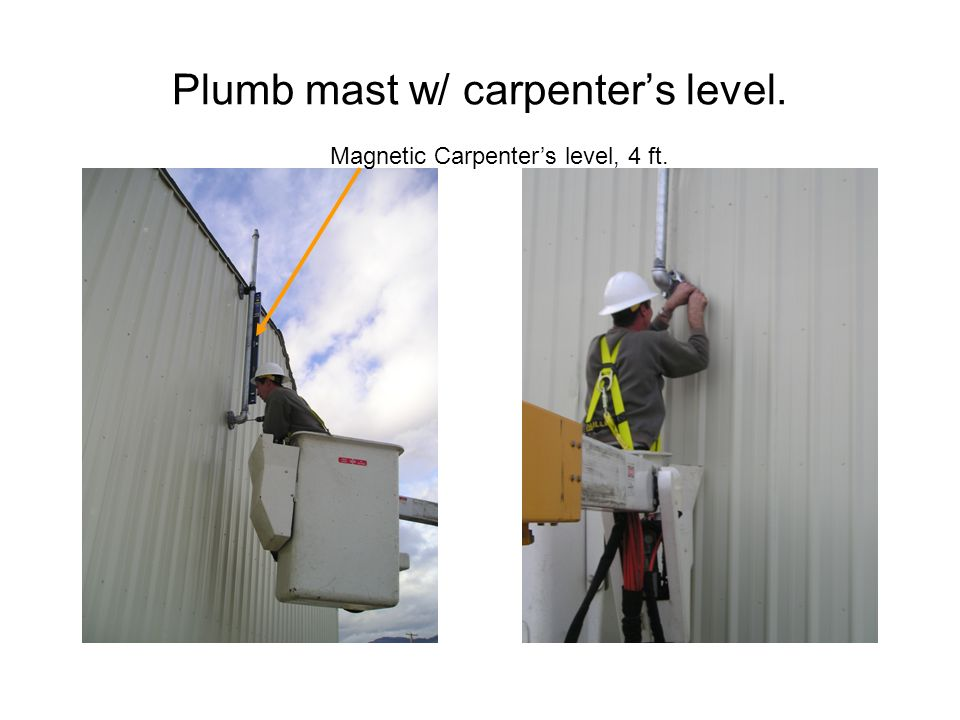 Plumb mast w/ carpenters level. Magnetic Carpenters level, 4 ft.