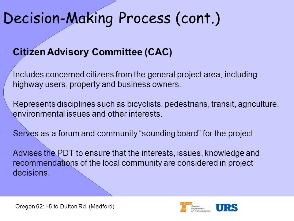 Oregon 62: I-5 to Dutton Rd. (Medford) Decision-Making Process (cont.) Citizen Advisory Committee (CAC) Includes concerned citizens from the general p