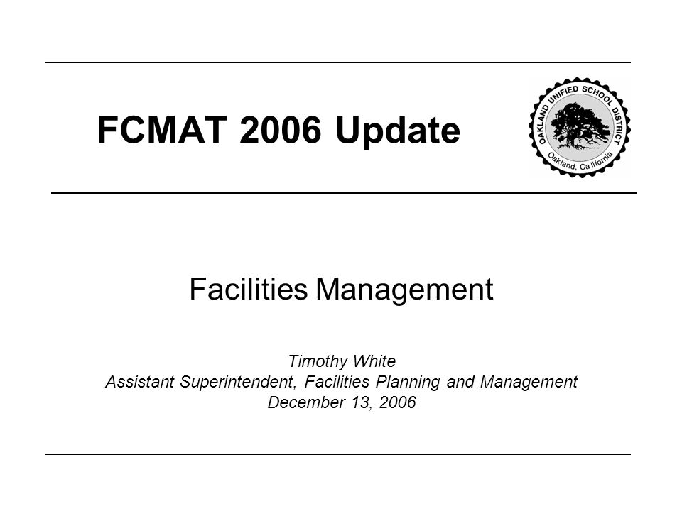 Facilities Management FCMAT 2006 Update Timothy White Assistant Superintendent, Facilities Planning and Management December 13, 2006