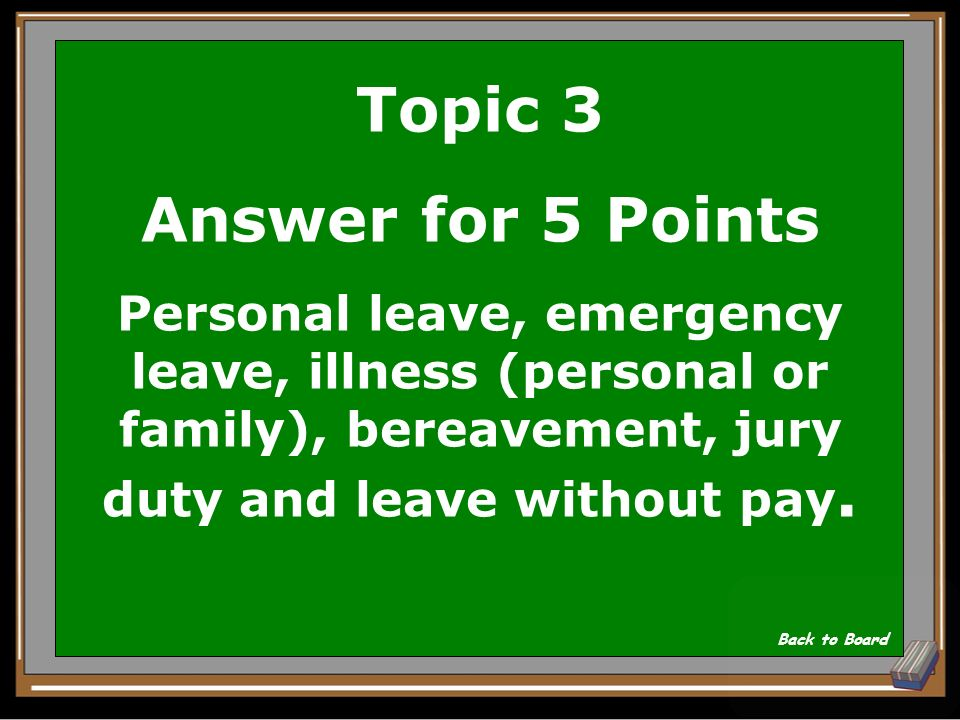 Topic 3 Question for 5 Points List 2 types of leave that are available to employees. Show Answer