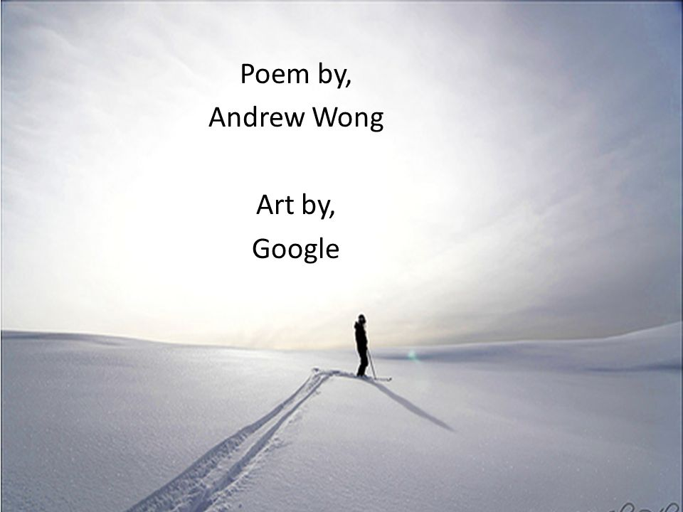 Poem by, Andrew Wong Art by, Google