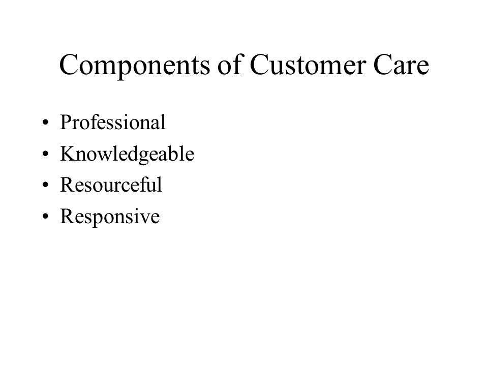 Components of Customer Care Professional Knowledgeable Resourceful Responsive
