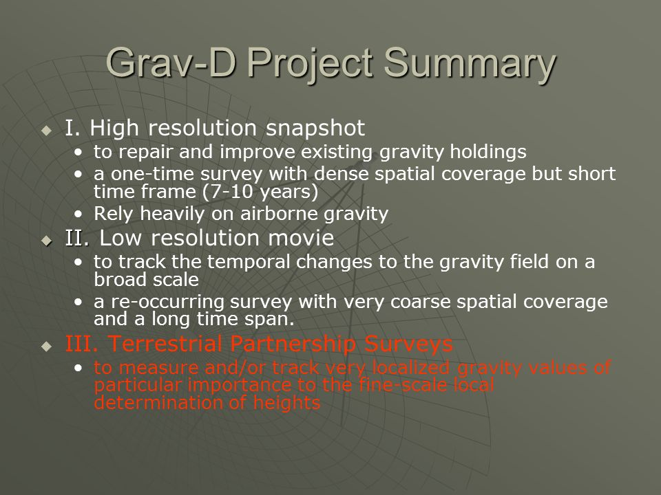 Grav-D Project Summary I. High resolution snapshot to repair and improve existing gravity holdings a one-time survey with dense spatial coverage but s