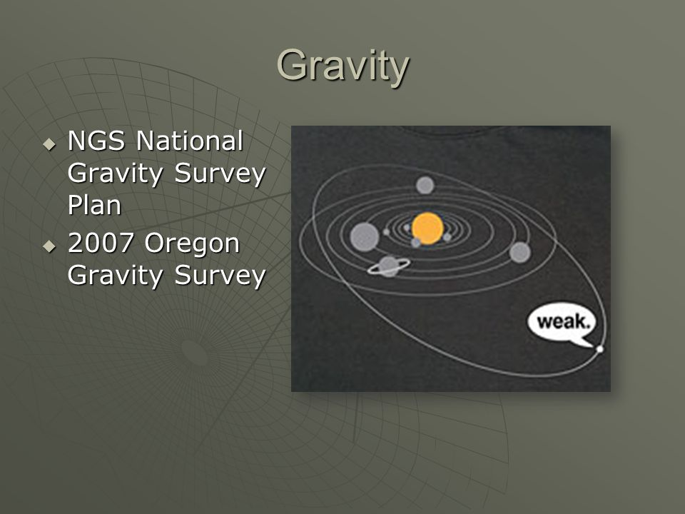 Gravity NGS National Gravity Survey Plan NGS National Gravity Survey Plan 2007 Oregon Gravity Survey 2007 Oregon Gravity Survey