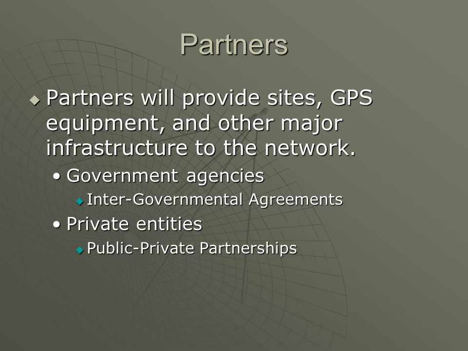 Partners Partners will provide sites, GPS equipment, and other major infrastructure to the network.