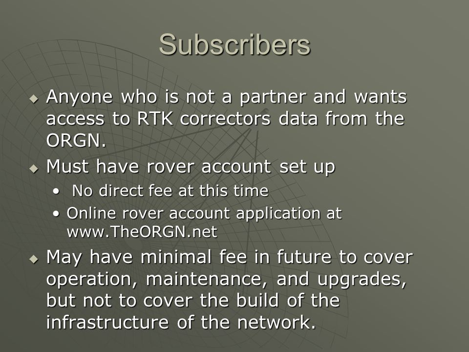 Subscribers Anyone who is not a partner and wants access to RTK correctors data from the ORGN.