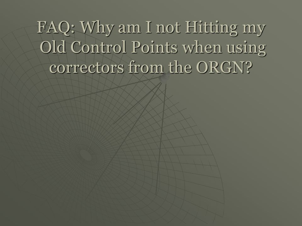 FAQ: Why am I not Hitting my Old Control Points when using correctors from the ORGN?