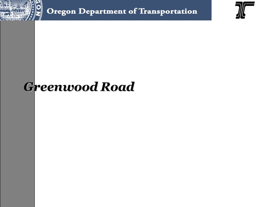 Greenwood Road Issues Low-volume county road intersection Provides access across the highway for school buses and farm equipment 20-year analysis indicates need for highway to be 6 lanes to meet OHP and HDM mobility standards