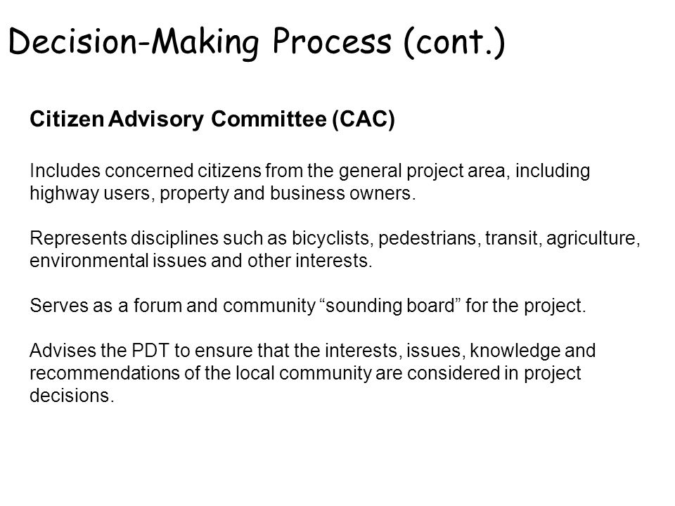 Decision-Making Process (cont.) Citizen Advisory Committee (CAC) Includes concerned citizens from the general project area, including highway users, p
