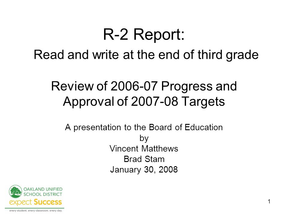 1 R-2 Report: Read and write at the end of third grade Review of 2006-07 Progress and Approval of 2007-08 Targets A presentation to the Board of Educa