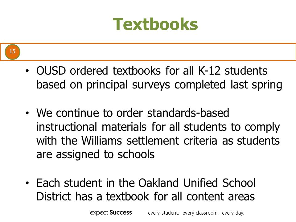 15 every student. every classroom. every day. Textbooks OUSD ordered textbooks for all K-12 students based on principal surveys completed last spring