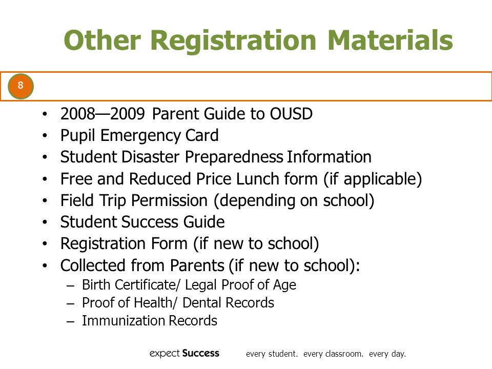 8 every student. every classroom. every day. Other Registration Materials 20082009 Parent Guide to OUSD Pupil Emergency Card Student Disaster Prepared