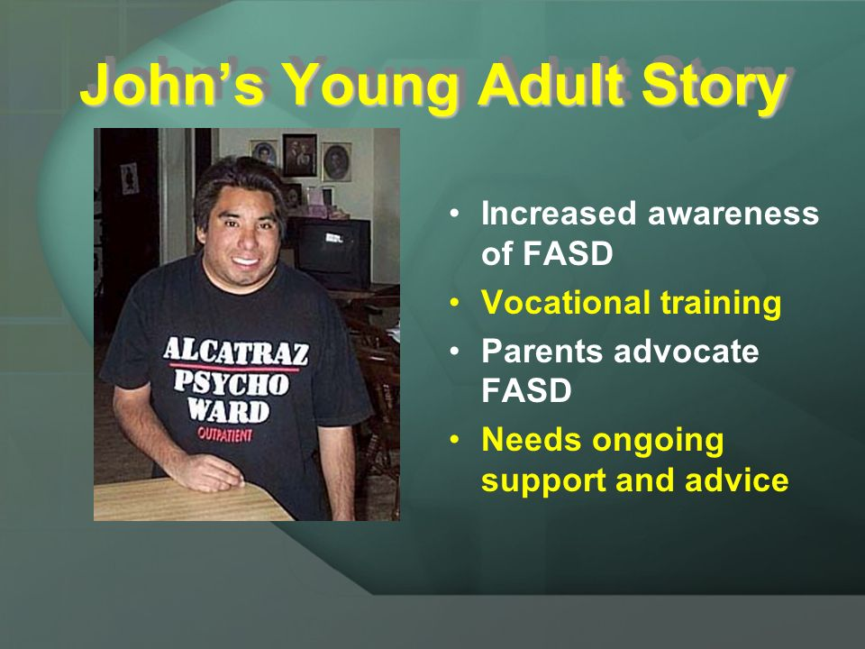 Johns Teen-Years Functioned as an 8-year old Academically below grade level Fights Teachers recommended he change schools