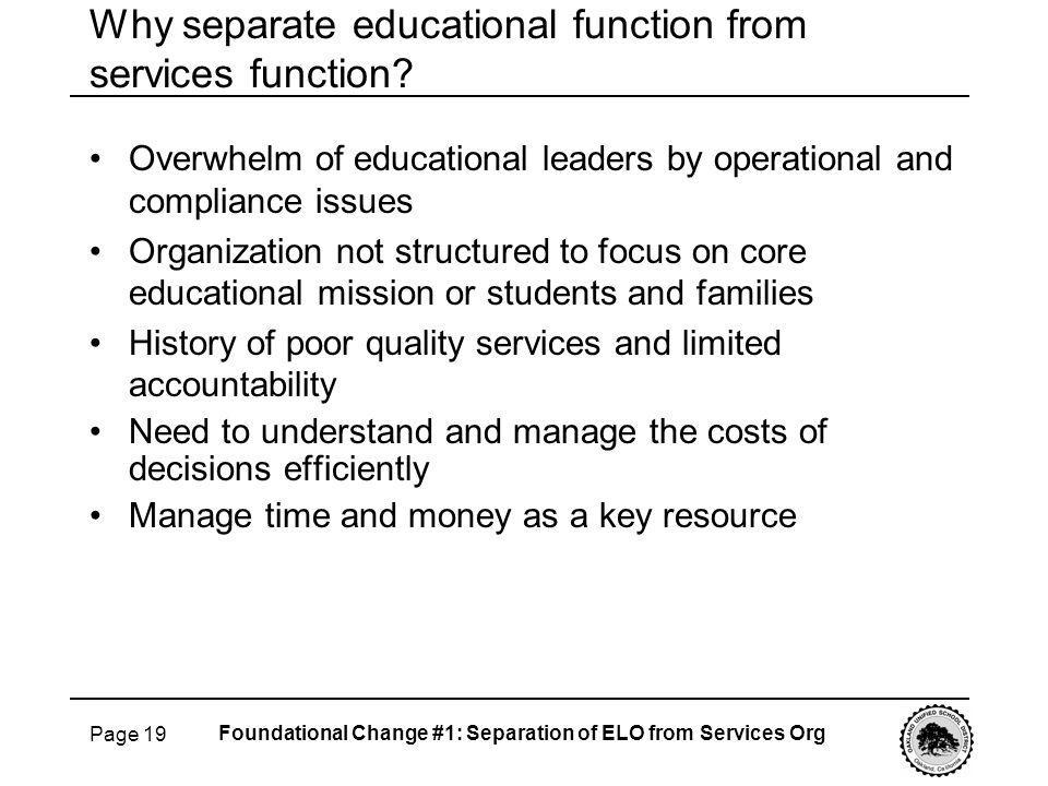 Page 19 Why separate educational function from services function? Foundational Change #1: Separation of ELO from Services Org Overwhelm of educational