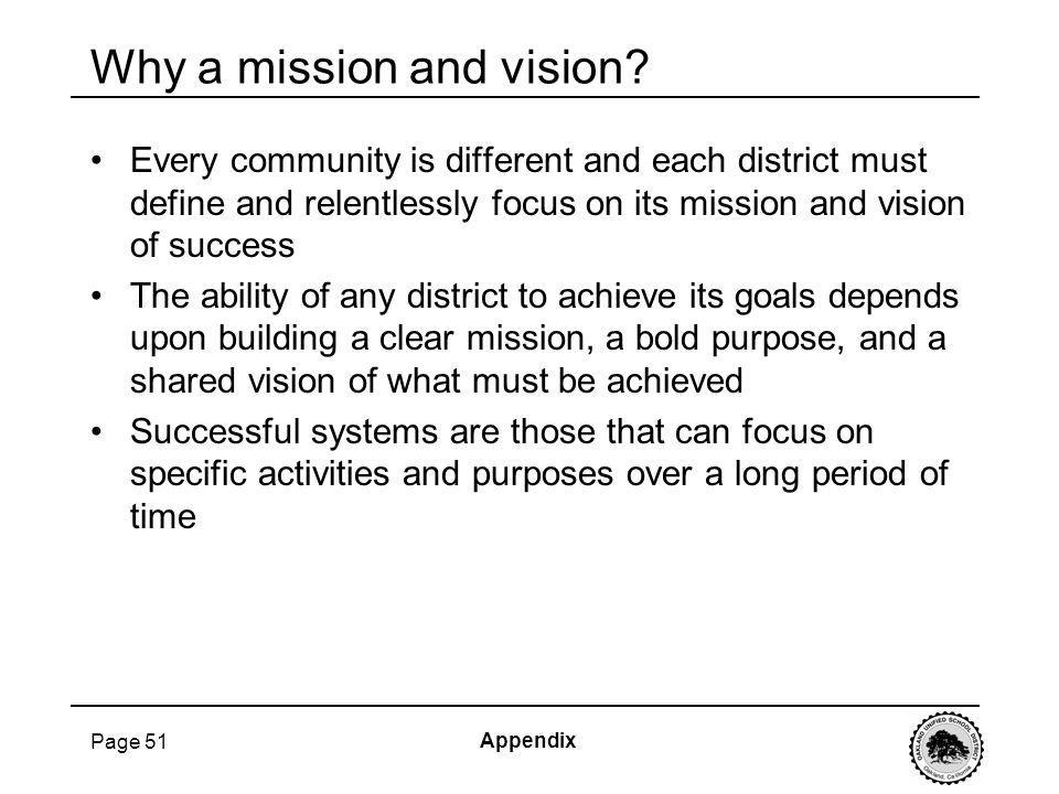 Page 51 Why a mission and vision? Every community is different and each district must define and relentlessly focus on its mission and vision of succe