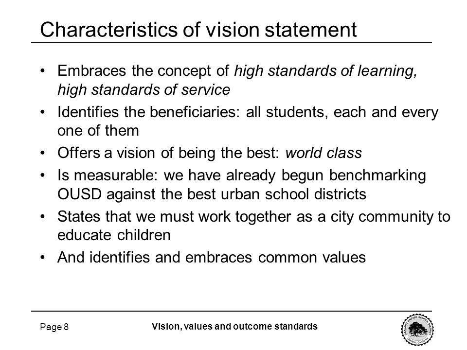 Page 8 Embraces the concept of high standards of learning, high standards of service Identifies the beneficiaries: all students, each and every one of