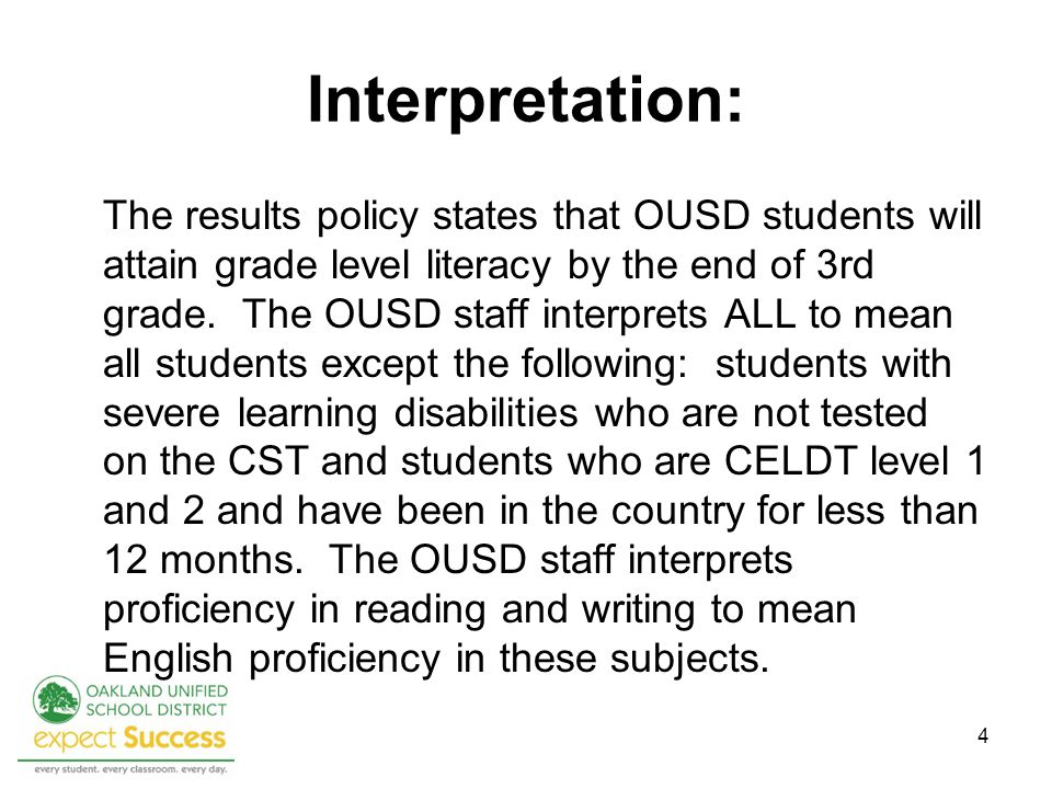 4 Interpretation: The results policy states that OUSD students will attain grade level literacy by the end of 3rd grade.