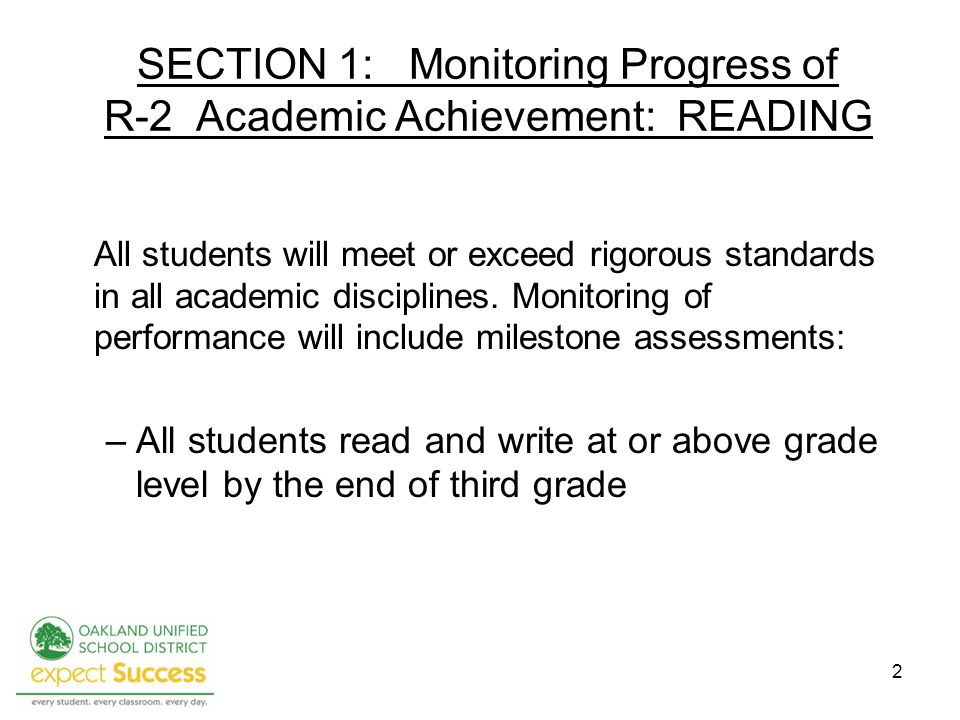 2 SECTION 1: Monitoring Progress of R-2 Academic Achievement: READING All students will meet or exceed rigorous standards in all academic disciplines.