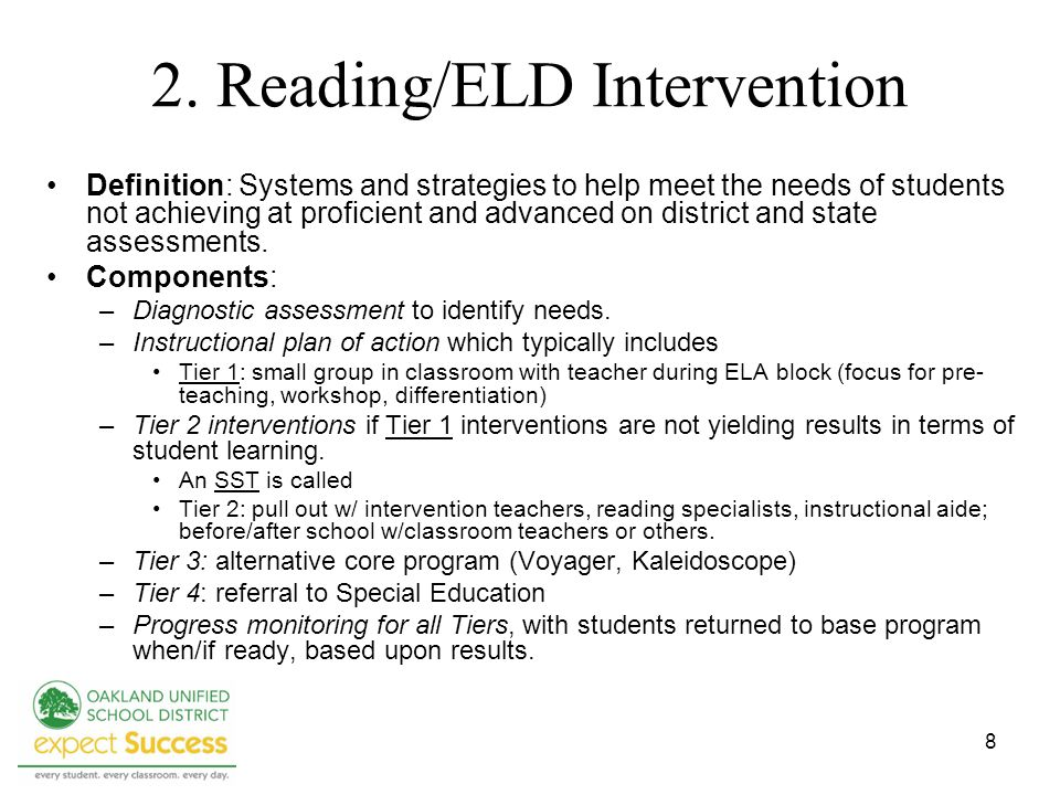 8 2. Reading/ELD Intervention Definition: Systems and strategies to help meet the needs of students not achieving at proficient and advanced on distri