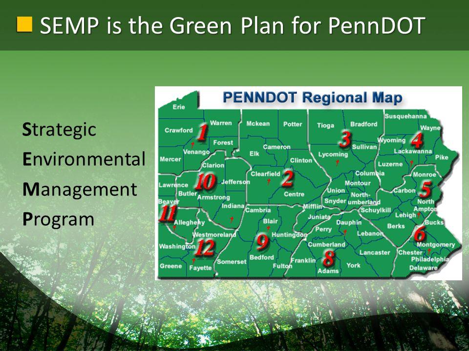 SEMP is the Green Plan for PennDOT Strategic Environmental Management Program