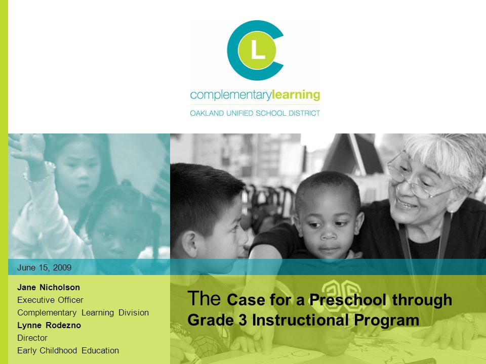 Complementary Learning Early Childhood Education OUSDs Early Childhood Department serves 2600 children under three State funded subsidized childcare program contracts including one contract which serves school age children.