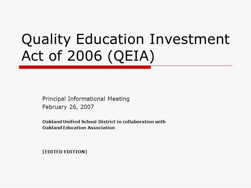 Quality Education Investment Act of 2006 (QEIA) Principal Informational Meeting February 26, 2007 Oakland Unified School District in collaboration wit
