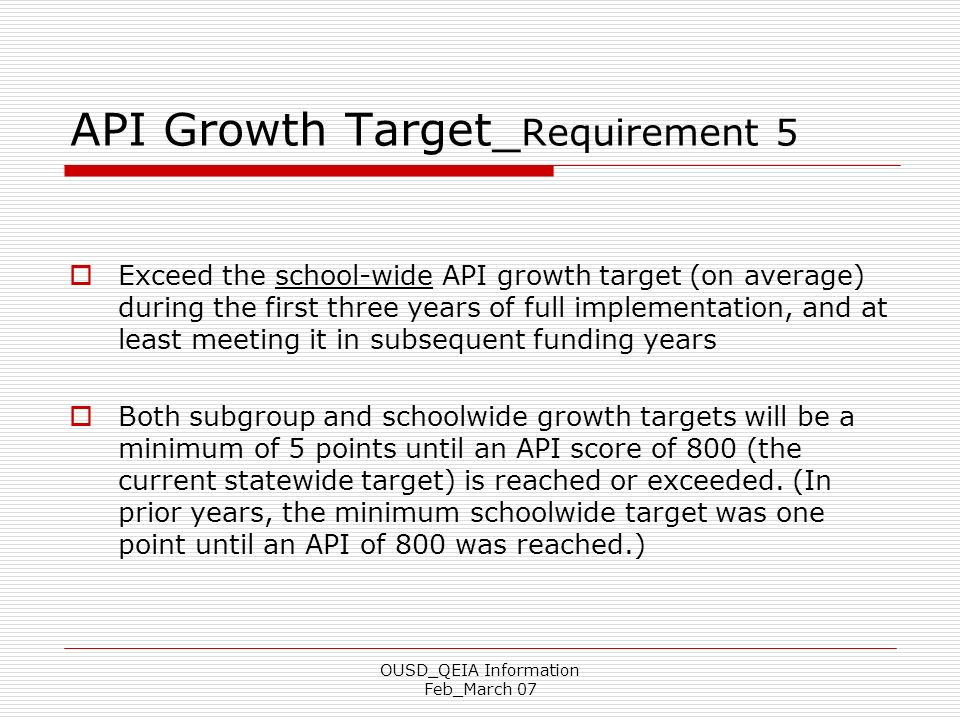 OUSD_QEIA Information Feb_March 07 API Growth Target_ Requirement 5 Exceed the school-wide API growth target (on average) during the first three years