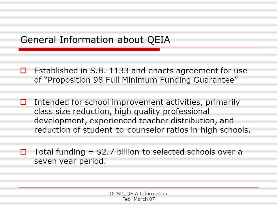 OUSD_QEIA Information Feb_March 07 General Information about QEIA Established in S.B. 1133 and enacts agreement for use of Proposition 98 Full Minimum
