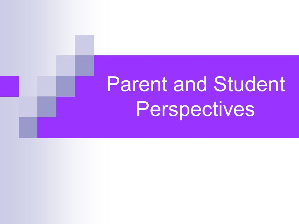 Parent and Student Perspectives