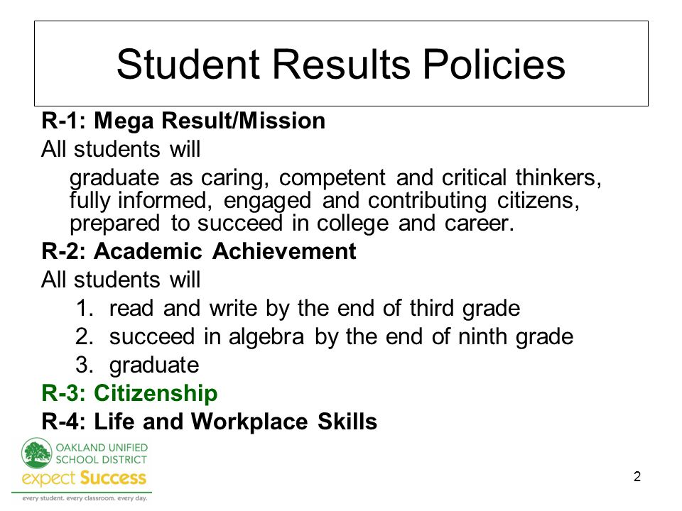 2 Student Results Policies R-1: Mega Result/Mission All students will graduate as caring, competent and critical thinkers, fully informed, engaged and contributing citizens, prepared to succeed in college and career.
