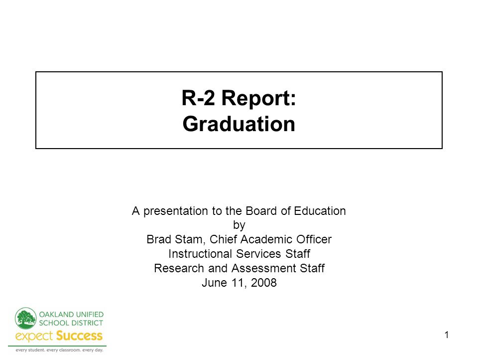 1 R-2 Report: Graduation A presentation to the Board of Education by Brad Stam, Chief Academic Officer Instructional Services Staff Research and Assessment Staff June 11, 2008